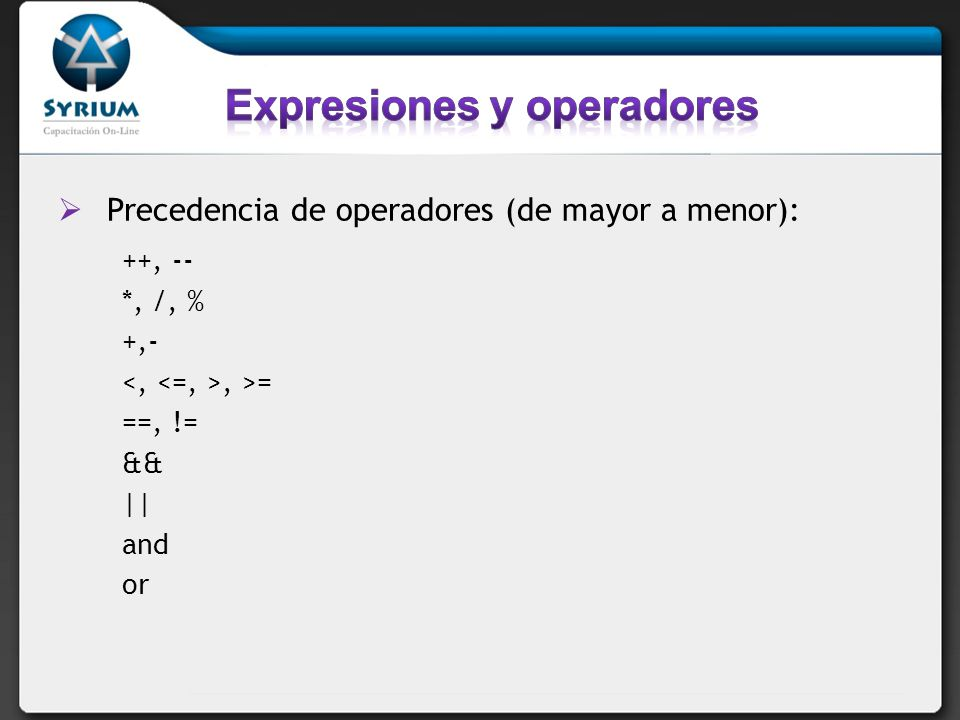 Precedencia de operadores (de mayor a menor): ++, -- *, /, % +,-, >= ==, != && || and or