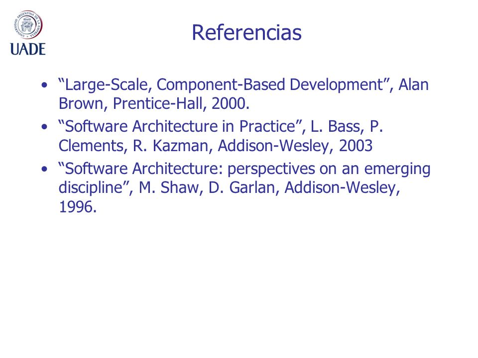 Referencias Large-Scale, Component-Based Development, Alan Brown, Prentice-Hall, 2000.
