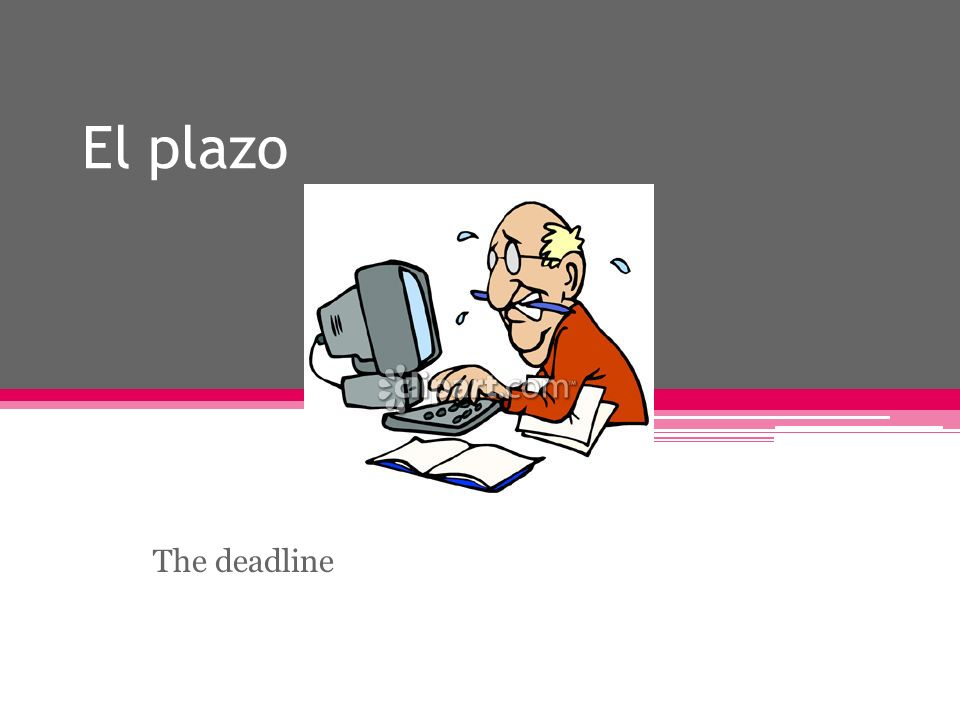 El plazo The deadline