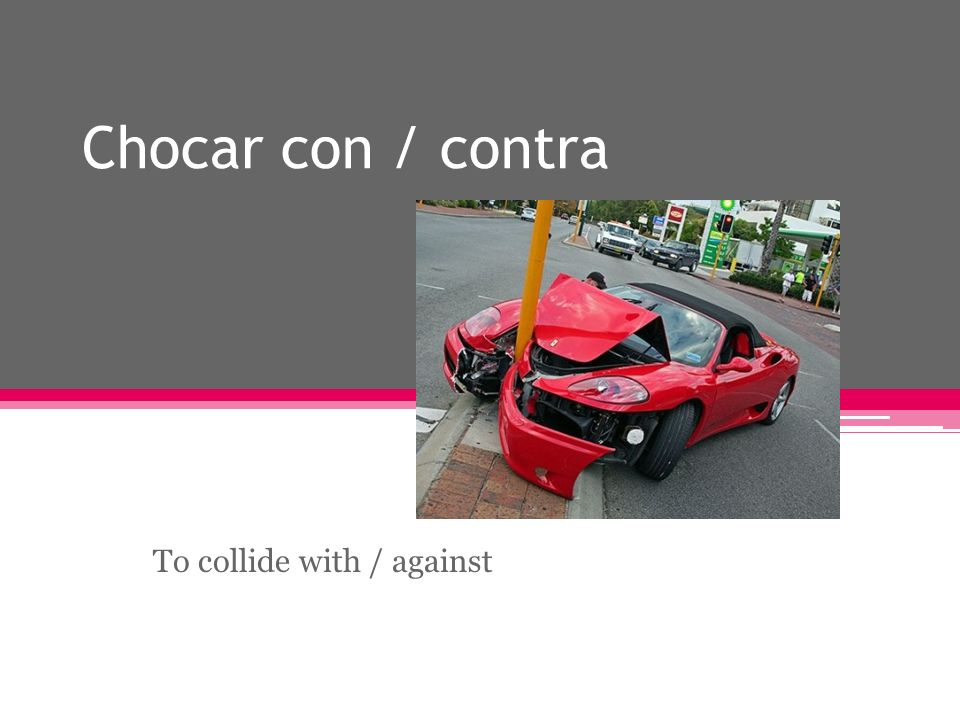 Chocar con / contra To collide with / against