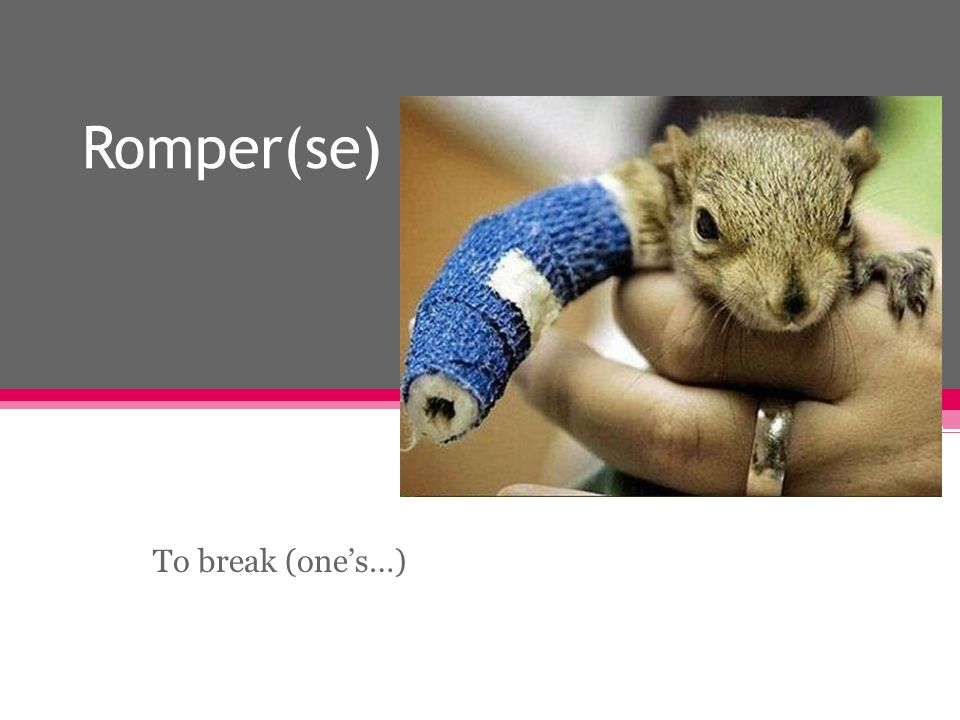 Romper(se) To break (ones…)