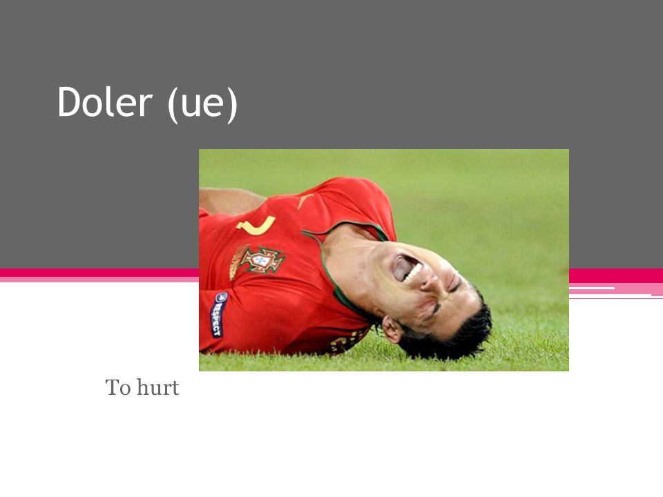 Doler (ue) To hurt