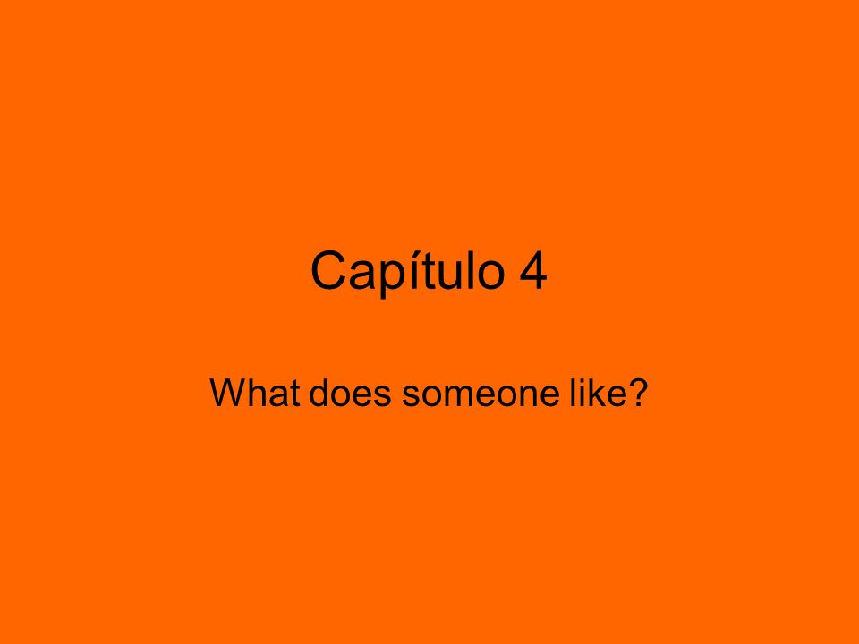 Capítulo 4 What does someone like
