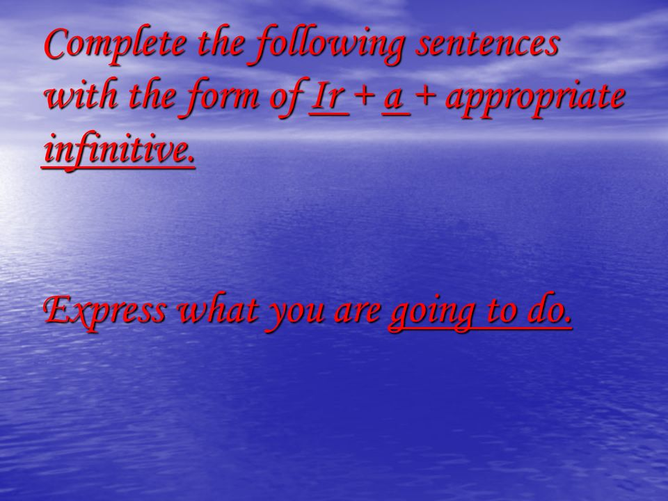 Complete the following sentences with the form of Ir + a + appropriate infinitive.