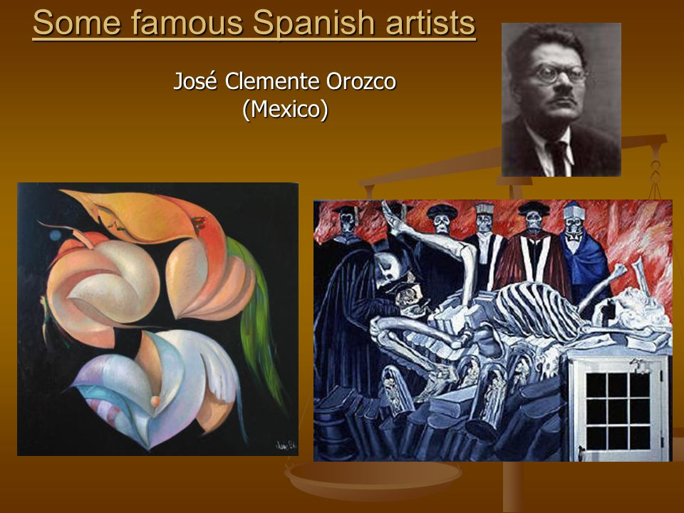 Some famous Spanish artists José Clemente Orozco (Mexico)