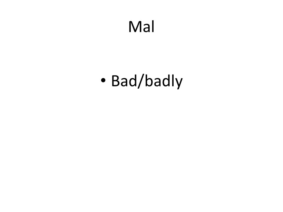 Mal Bad/badly