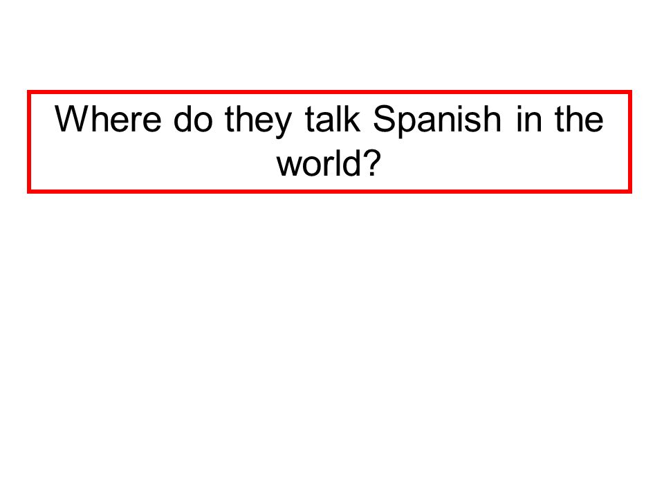 Where do they talk Spanish in the world