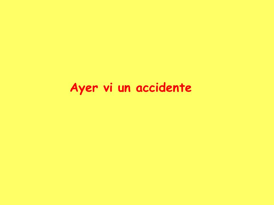 Ayer vi un accidente