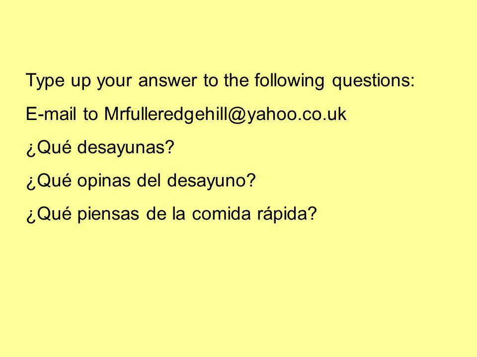 Type up your answer to the following questions:  to ¿Qué desayunas.