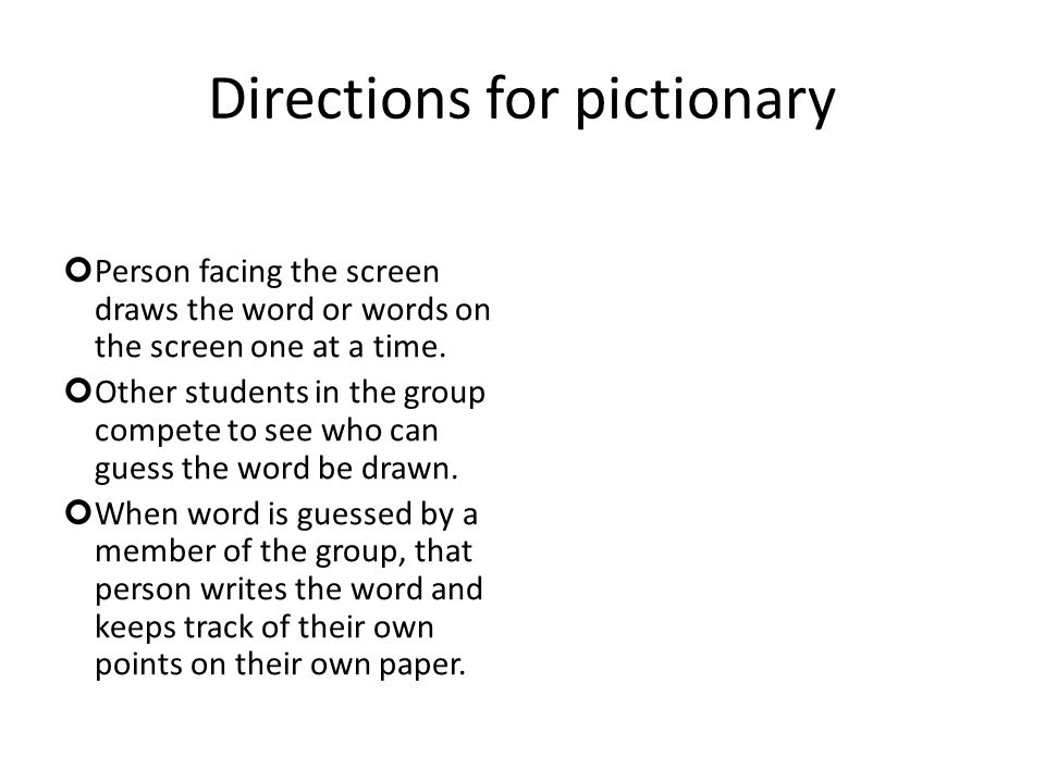 Directions for pictionary Person facing the screen draws the word or words on the screen one at a time.