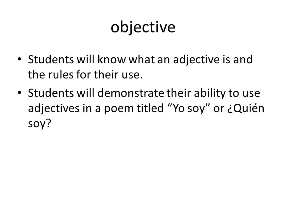 objective Students will know what an adjective is and the rules for their use.