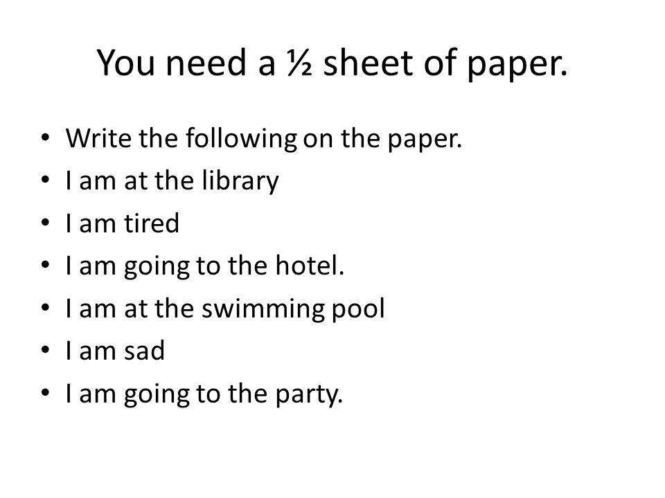 You need a ½ sheet of paper. Write the following on the paper.