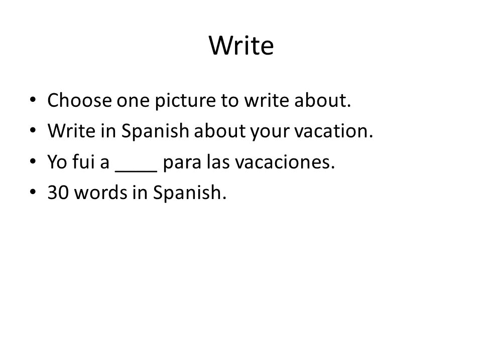 Write Choose one picture to write about. Write in Spanish about your vacation.