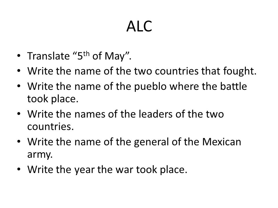 ALC Translate 5 th of May. Write the name of the two countries that fought.