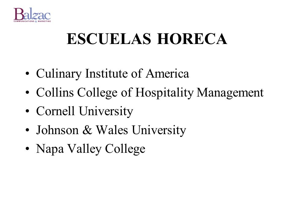 ESCUELAS HORECA Culinary Institute of America Collins College of Hospitality Management Cornell University Johnson & Wales University Napa Valley College
