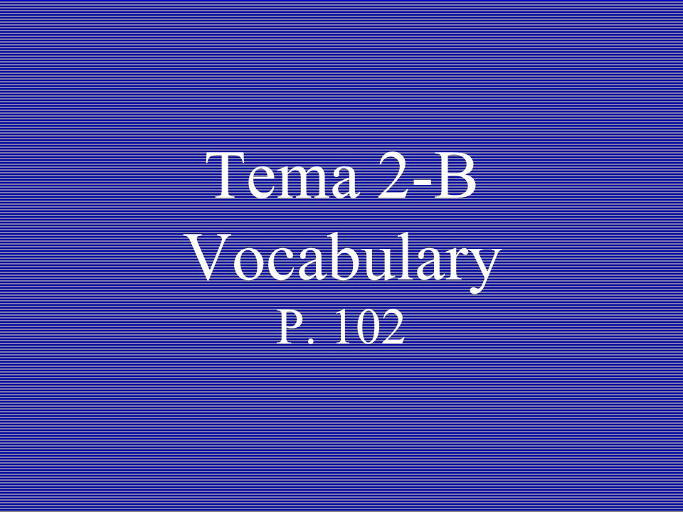 Tema 2-B Vocabulary P. 102