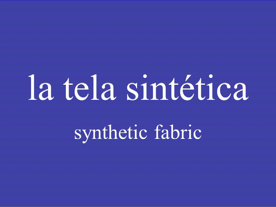 la tela sintética synthetic fabric