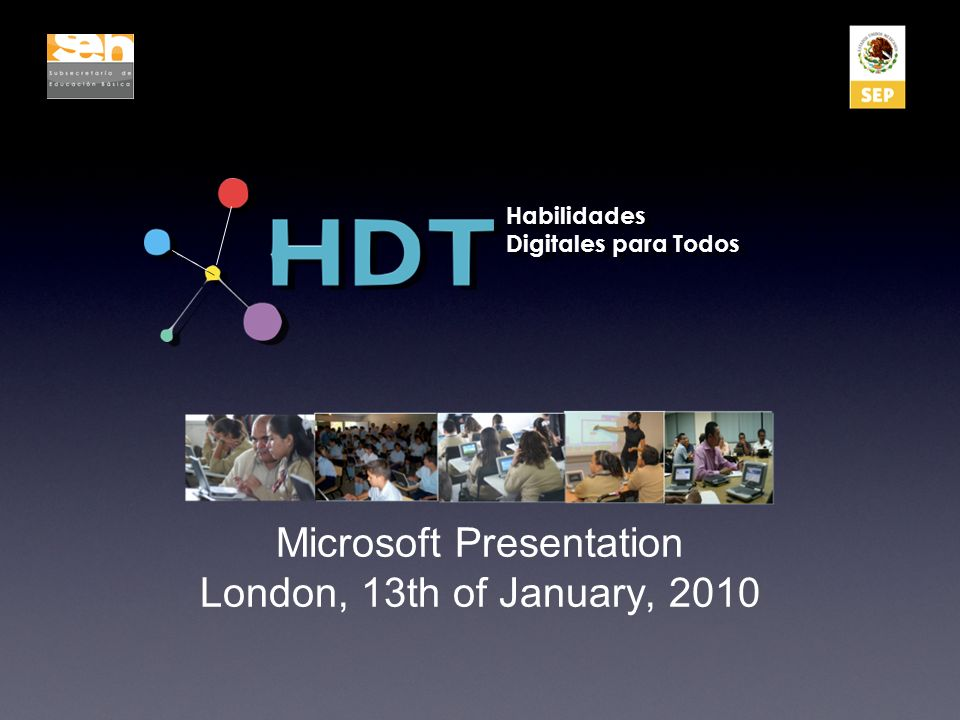 Microsoft Presentation London, 13th of January, 2010 Habilidades Digitales para Todos Habilidades Digitales para Todos