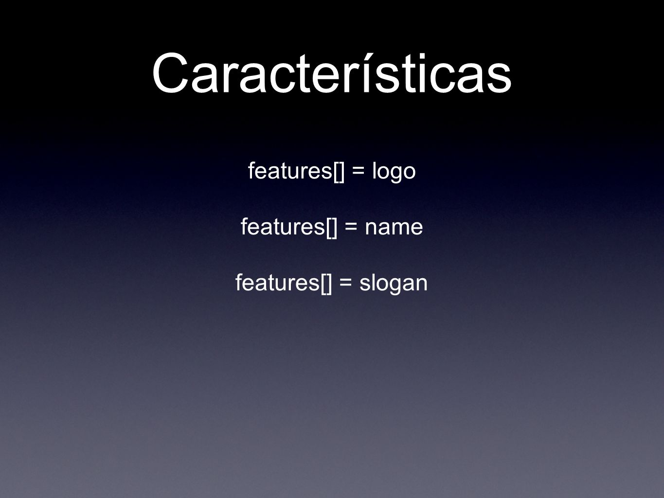 Características features[] = logo features[] = name features[] = slogan