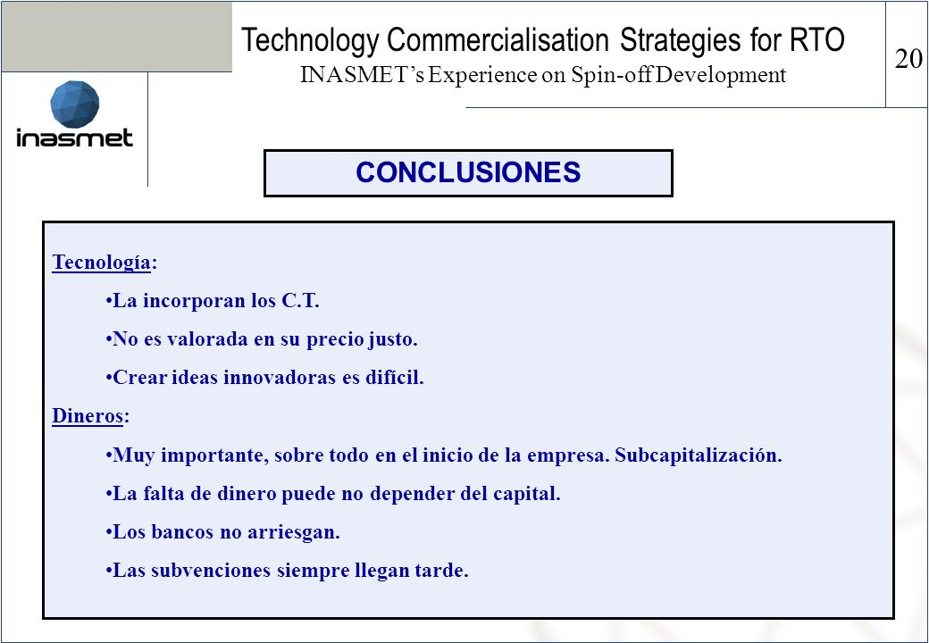 Technology Commercialisation Strategies for RTO INASMETs Experience on Spin-off Development Tecnología: La incorporan los C.T.
