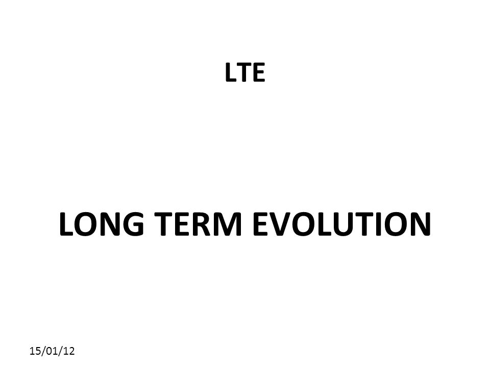 LTE LONG TERM EVOLUTION 15/01/12