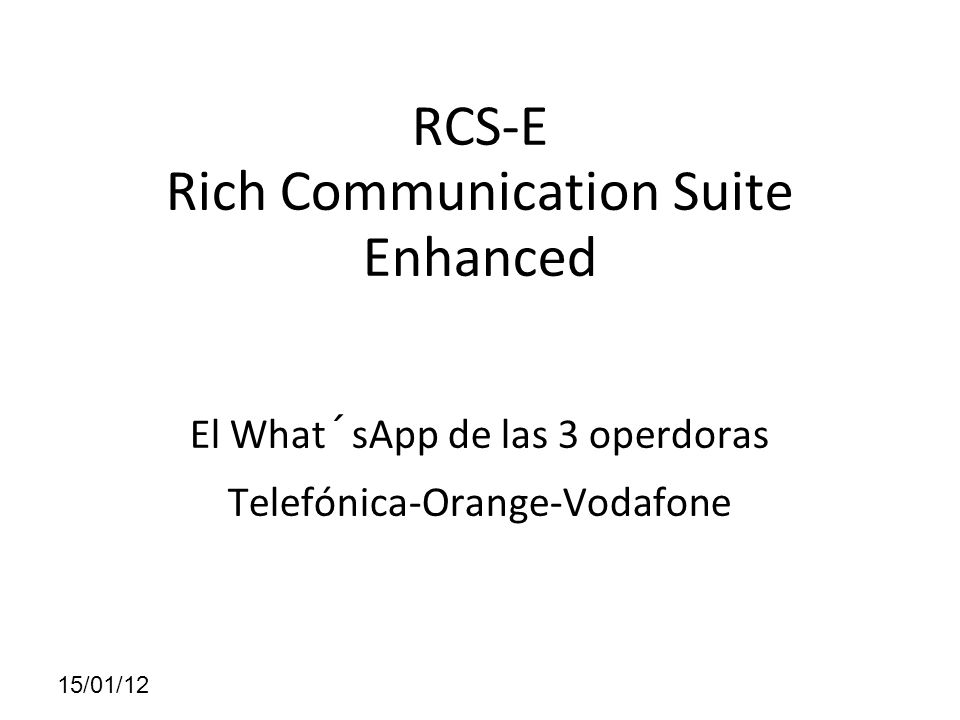 RCS-E Rich Communication Suite Enhanced El What´sApp de las 3 operdoras Telefónica-Orange-Vodafone 15/01/12