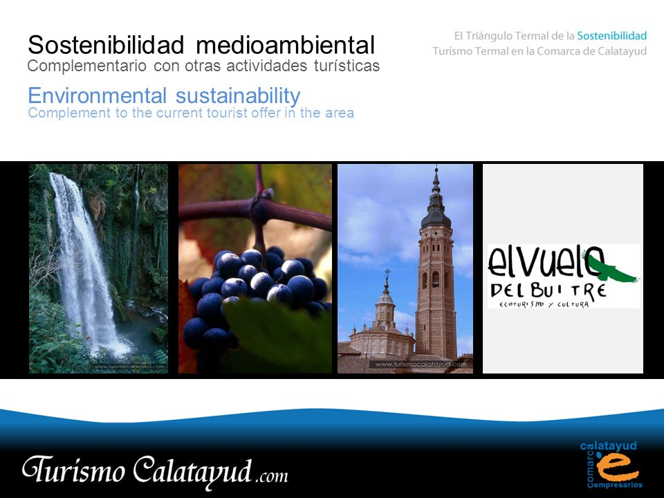 Sostenibilidad medioambiental Environmental sustainability Complementario con otras actividades turísticas Complement to the current tourist offer in the area