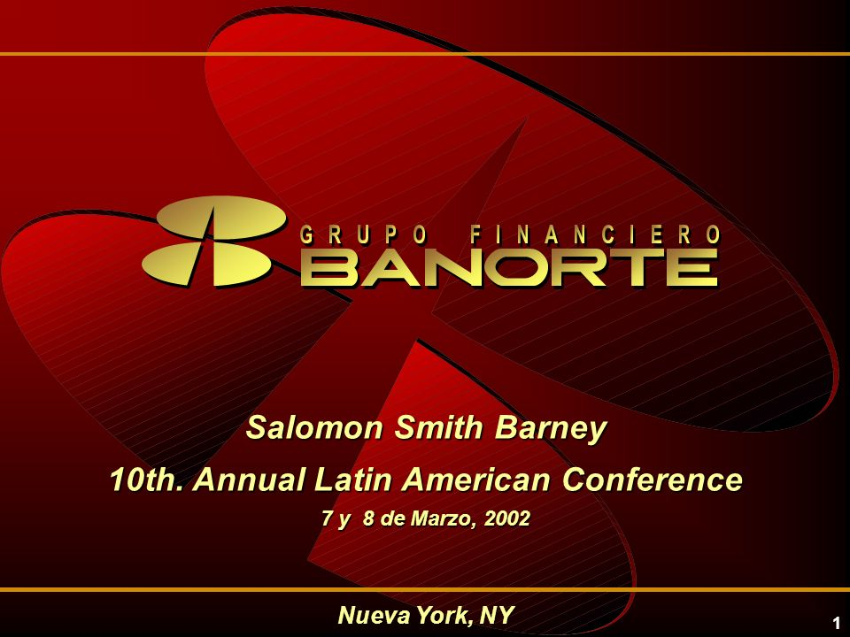 1 Nueva York, NY Salomon Smith Barney 10th. Annual Latin American Conference 7 y 8 de Marzo, 2002