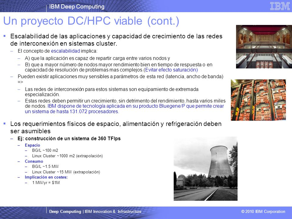 IBM Deep Computing Deep Computing | IBM Innovation & Infrastructure © 2010 IBM Corporation Un proyecto DC/HPC viable (cont.) Escalabilidad de las aplicaciones y capacidad de crecimiento de las redes de interconexión en sistemas cluster.