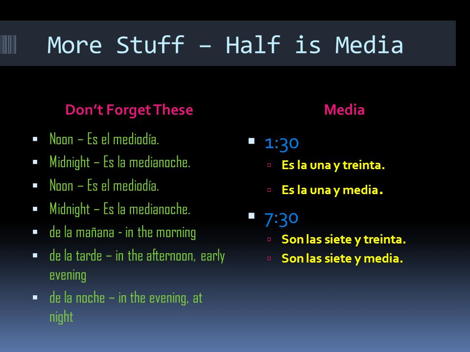 More Stuff – Half is Media Dont Forget TheseMedia Noon – Es el mediodía.