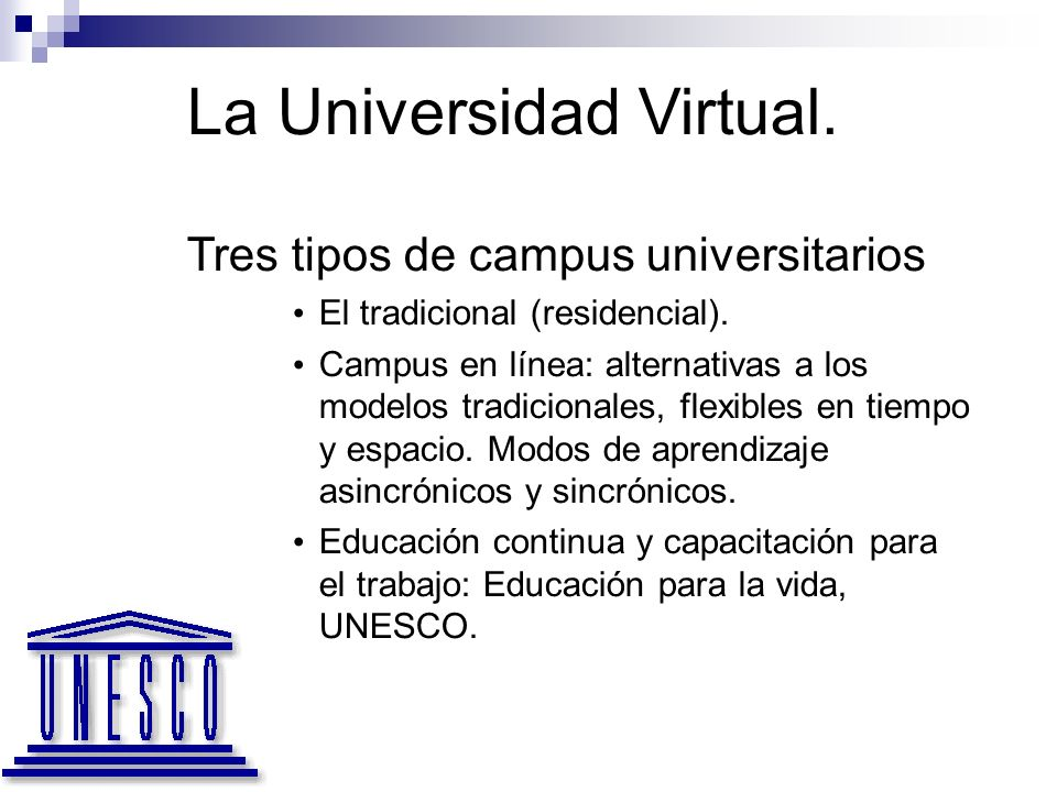La Universidad Virtual. Tres tipos de campus universitarios El tradicional (residencial).