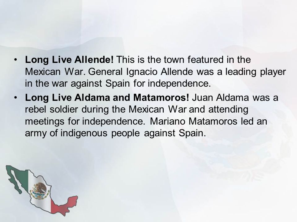 Long Live Allende. This is the town featured in the Mexican War.