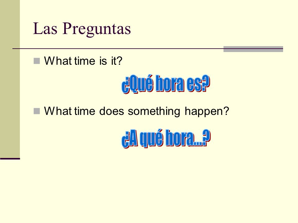Las Preguntas What time is it What time does something happen
