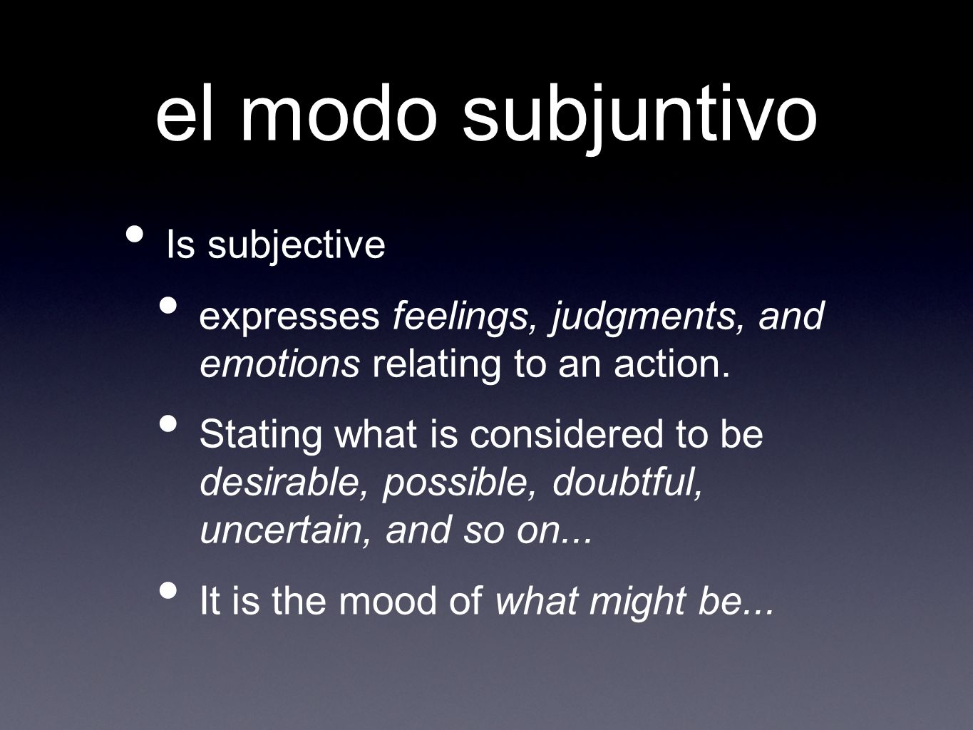 el modo subjuntivo Is subjective expresses feelings, judgments, and emotions relating to an action.