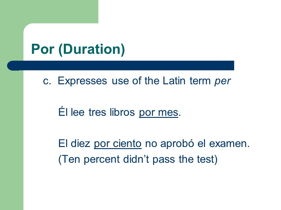 Por (Duration) c. Expresses use of the Latin term per Él lee tres libros por mes.