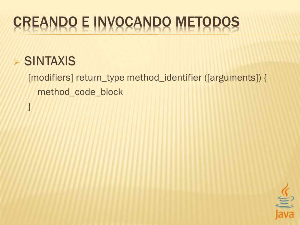 SINTAXIS [modifiers] return_type method_identifier ([arguments]) { method_code_block }