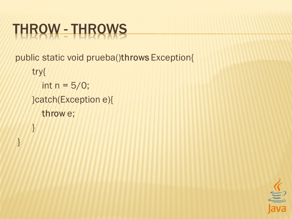 public static void prueba()throws Exception{ try{ int n = 5/0; }catch(Exception e){ throw e; }