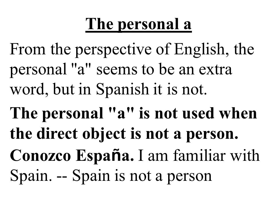 The personal a From the perspective of English, the personal a seems to be an extra word, but in Spanish it is not.