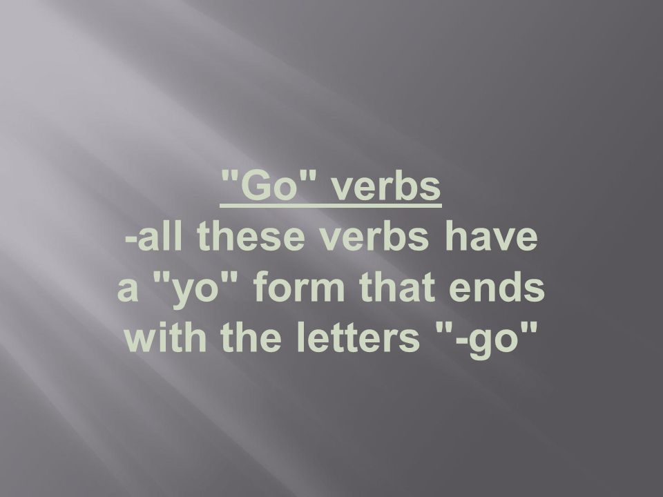 Go verbs -all these verbs have a yo form that ends with the letters -go