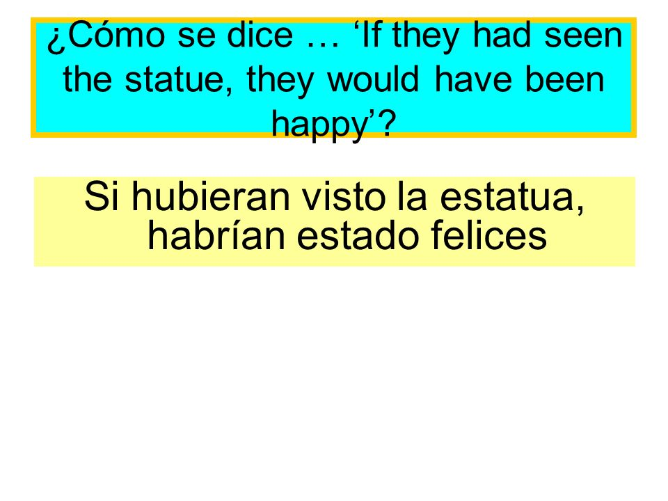 ¿Cómo se dice … If they had seen the statue, they would have been happy.