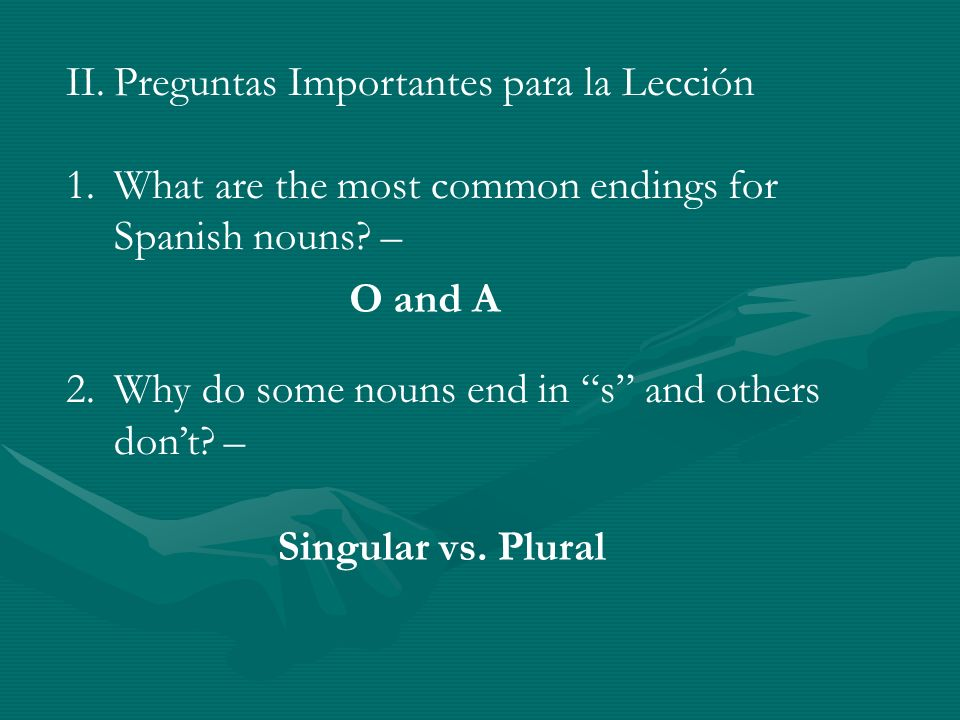 II.Preguntas Importantes para la Lección 1.What are the most common endings for Spanish nouns.