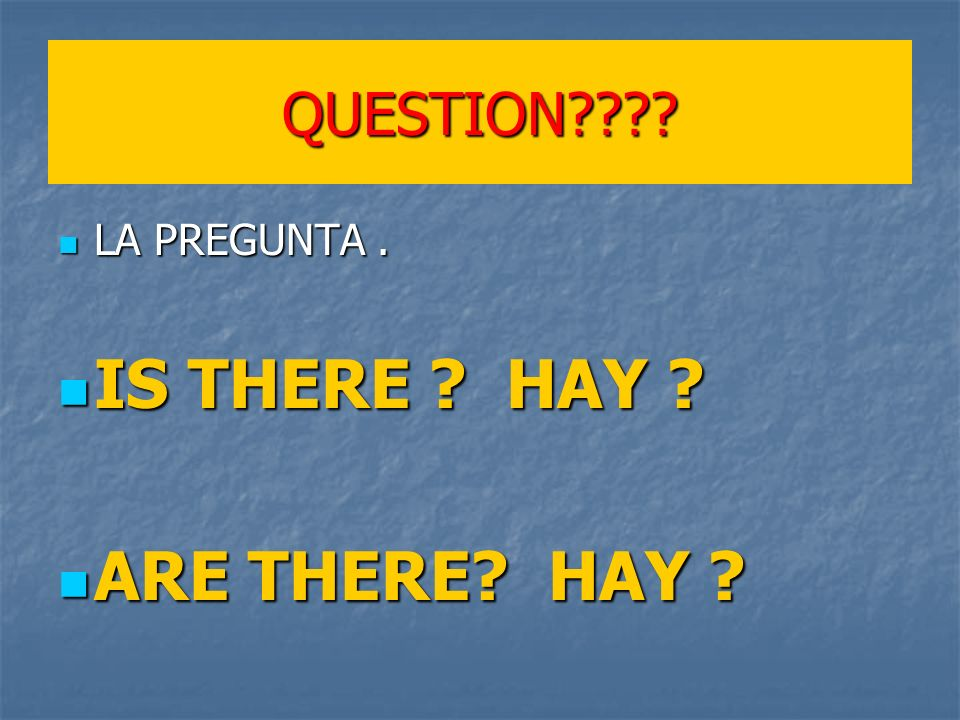 QUESTION . LA PREGUNTA. LA PREGUNTA. IS THERE .