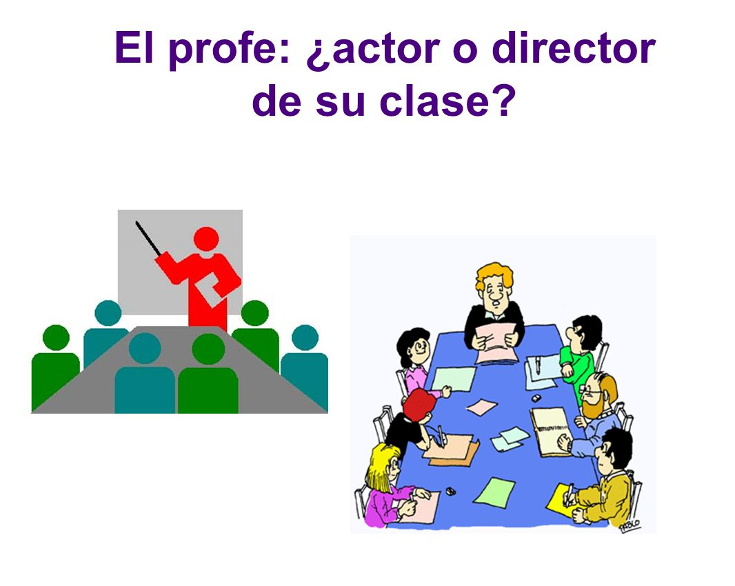 El profe: ¿actor o director de su clase