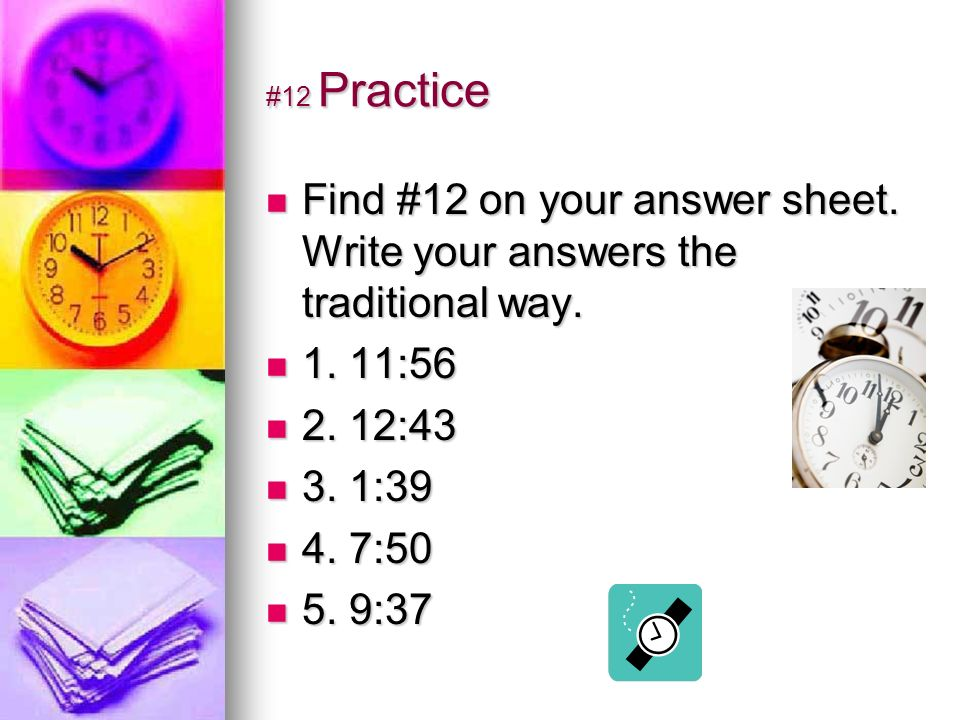 #12 Practice Find #12 on your answer sheet. Write your answers the traditional way.