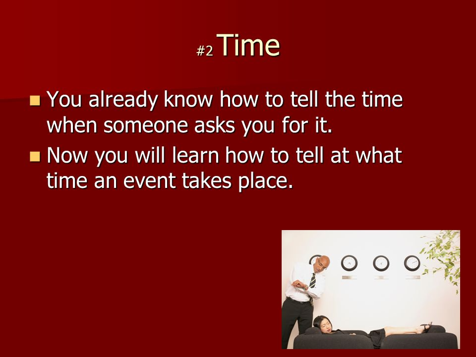 #2 Time You already know how to tell the time when someone asks you for it.