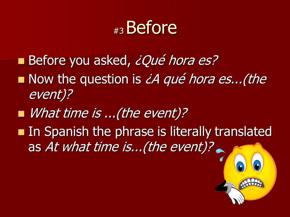 #3 Before Before you asked, ¿Qué hora es. Before you asked, ¿Qué hora es.