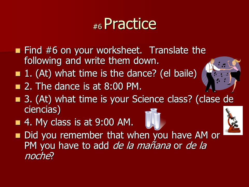 #6 Practice Find #6 on your worksheet. Translate the following and write them down.