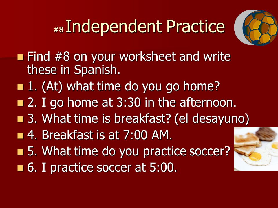 #8 Independent Practice Find #8 on your worksheet and write these in Spanish.