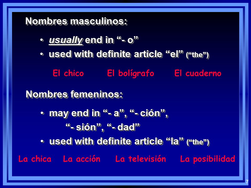 6 Los nombres: Noun: person, place, thing, idea En español, nouns have gender Nombres masculinos / Nombres femeninos Noun: person, place, thing, idea En español, nouns have gender Nombres masculinos / Nombres femeninos