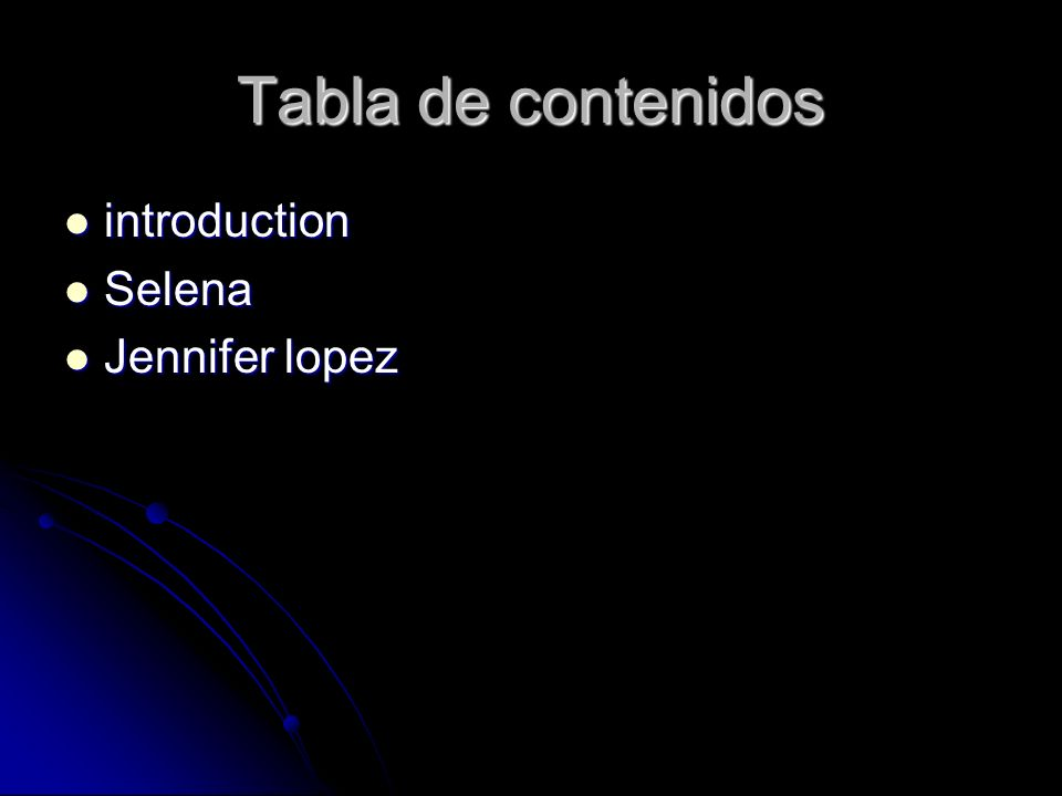 Tabla de contenidos introduction introduction Selena Selena Jennifer lopez Jennifer lopez